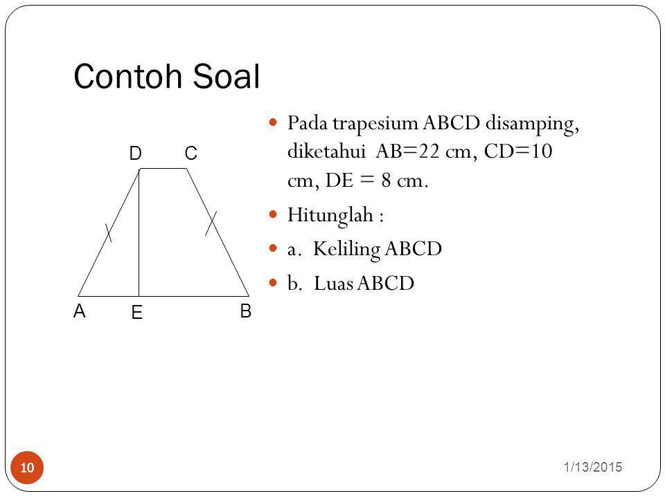 Contoh Soal Pada trapesium ABCD disamping, diketahui AB=22 cm, CD=10 cm, DE = 8 cm. Hitunglah :