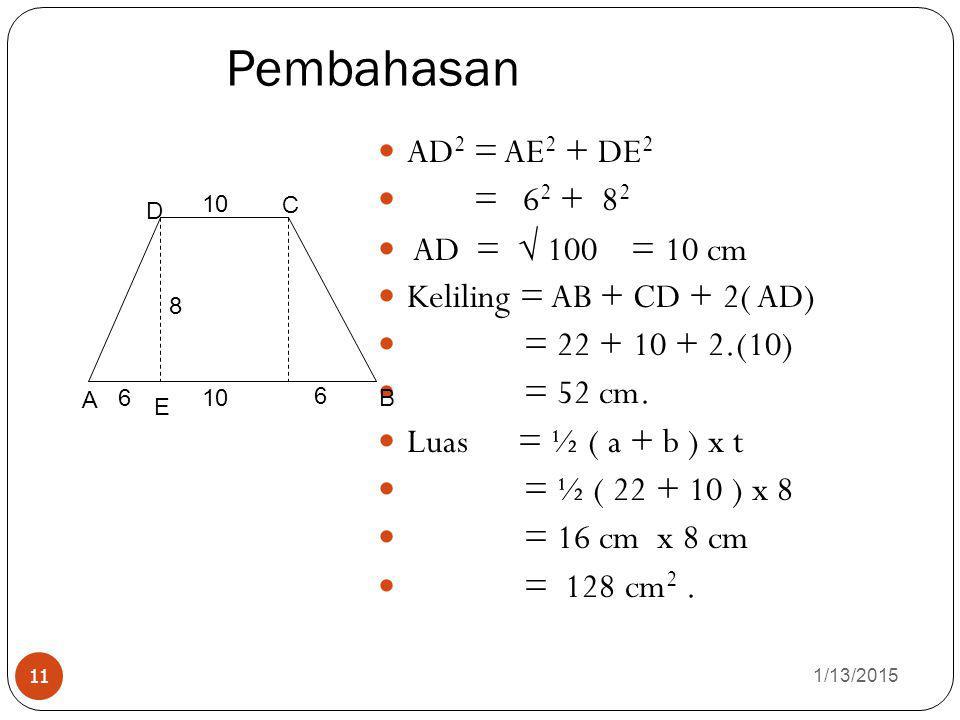 Pembahasan AD2 = AE2 + DE2 = 62 + 82 AD =  100 = 10 cm