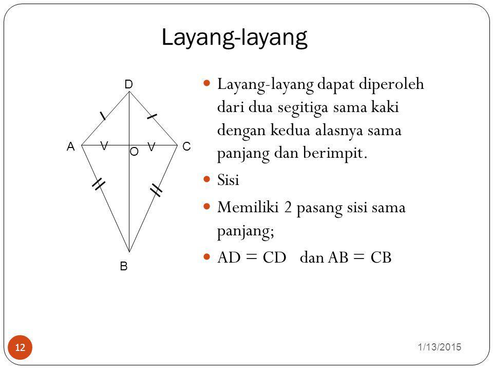Layang-layang Layang-layang dapat diperoleh dari dua segitiga sama kaki dengan kedua alasnya sama panjang dan berimpit.