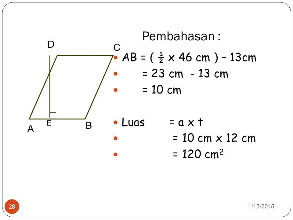 Pembahasan : AB = ( ½ x 46 cm ) – 13cm = 23 cm - 13 cm = 10 cm