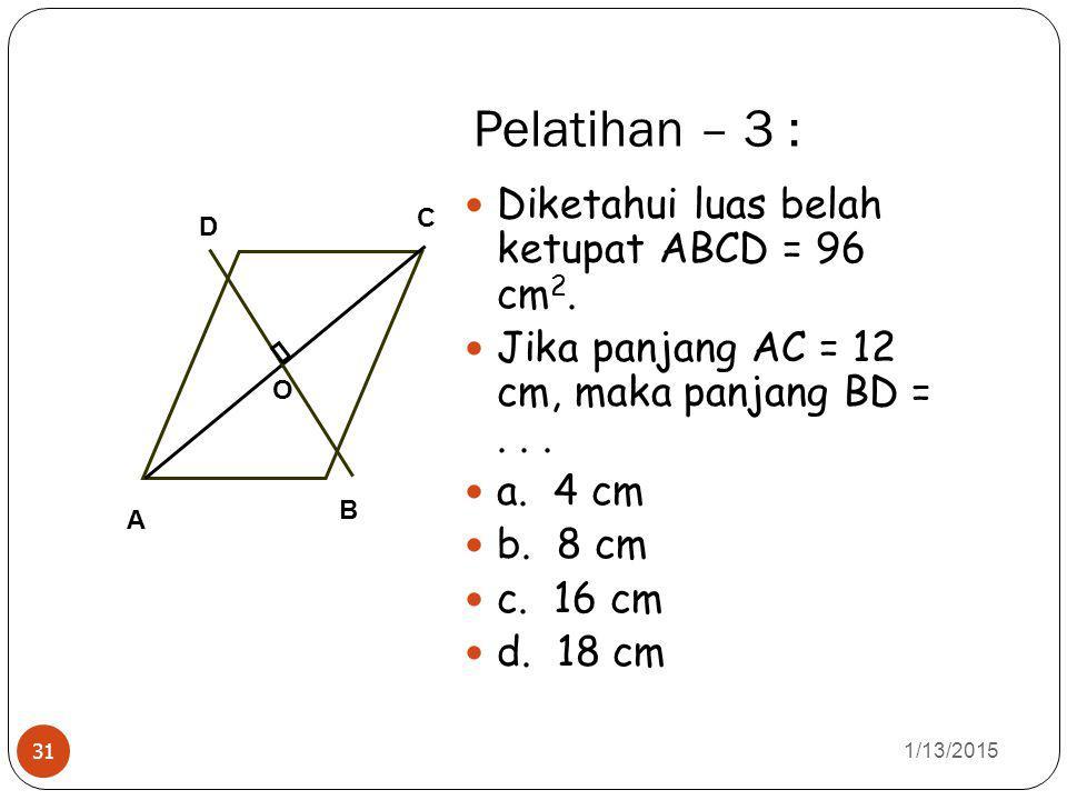 Pelatihan – 3 : Diketahui luas belah ketupat ABCD = 96 cm2.