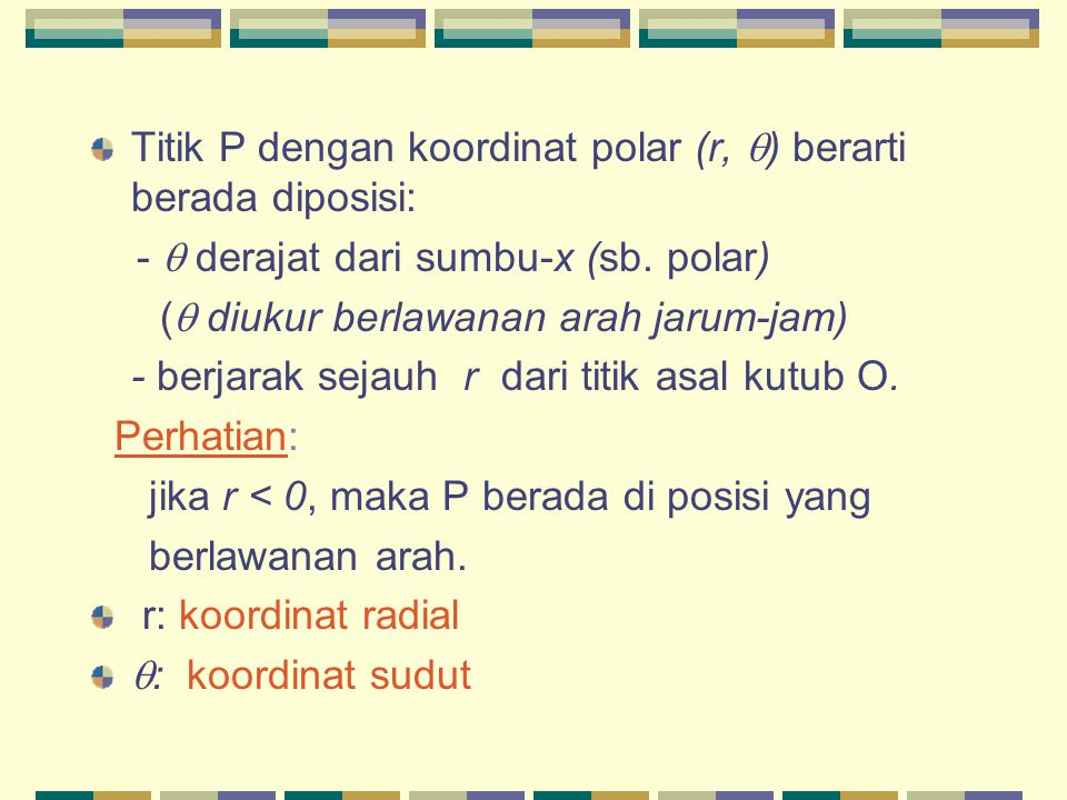 Titik P dengan koordinat polar (r, ) berarti berada diposisi: