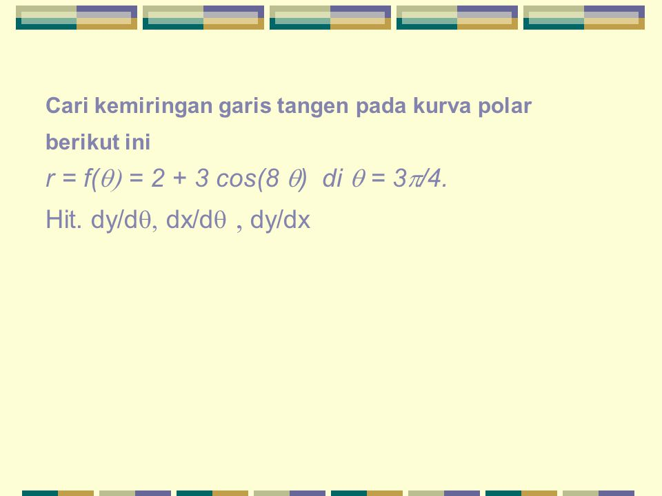r = f(q) = 2 + 3 cos(8 q) di q = 3p/4. Hit. dy/dq, dx/dq , dy/dx
