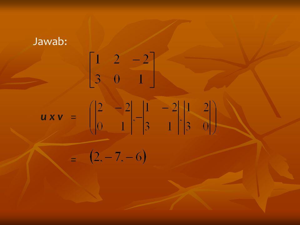 Jawab: u x v = =