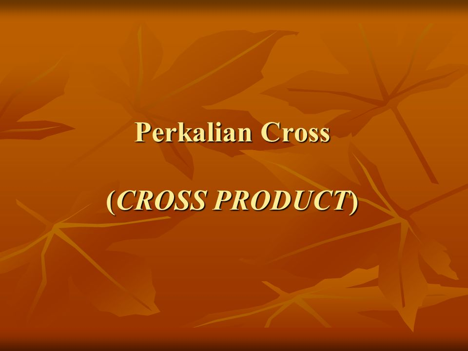 Perkalian Cross (CROSS PRODUCT)
