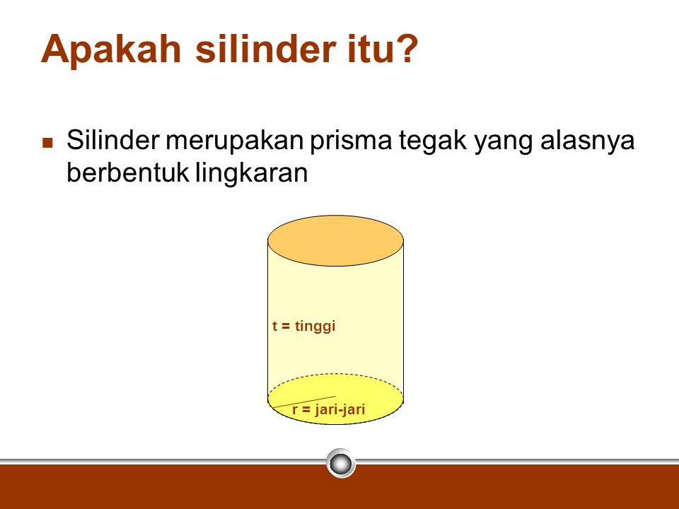 Apakah silinder itu Silinder merupakan prisma tegak yang alasnya berbentuk lingkaran. t = tinggi.