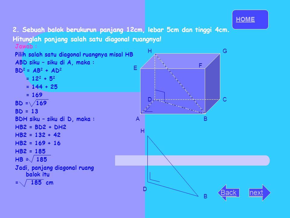 HOME 2. Sebuah balok berukurun panjang 12cm, lebar 5cm dan tinggi 4cm. Hitunglah panjang salah satu diagonal ruangnya!