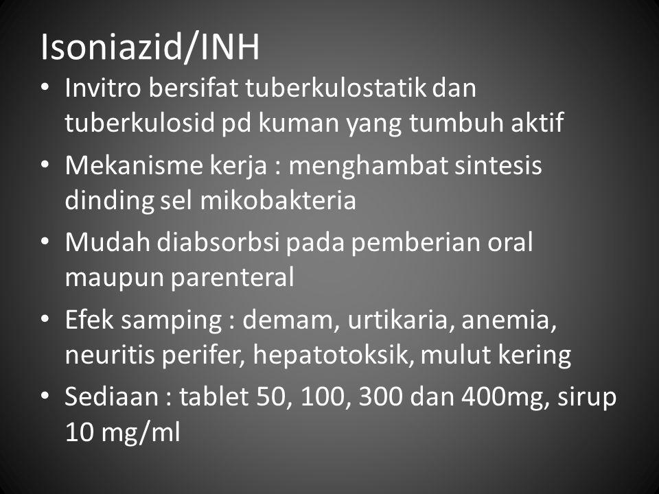 Isoniazid/INH Invitro bersifat tuberkulostatik dan tuberkulosid pd kuman yang tumbuh aktif.