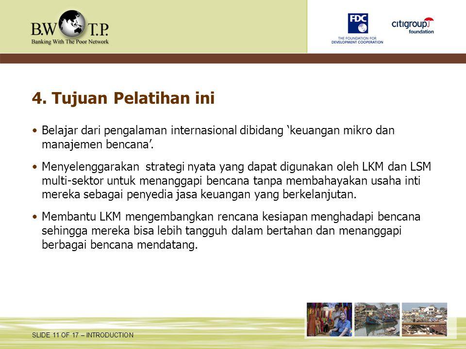 4. Tujuan Pelatihan ini Belajar dari pengalaman internasional dibidang 'keuangan mikro dan manajemen bencana'.