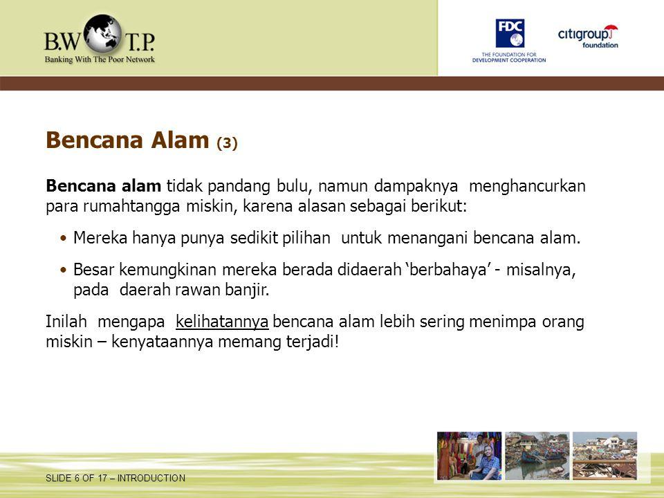 Bencana Alam (3) Bencana alam tidak pandang bulu, namun dampaknya menghancurkan para rumahtangga miskin, karena alasan sebagai berikut: