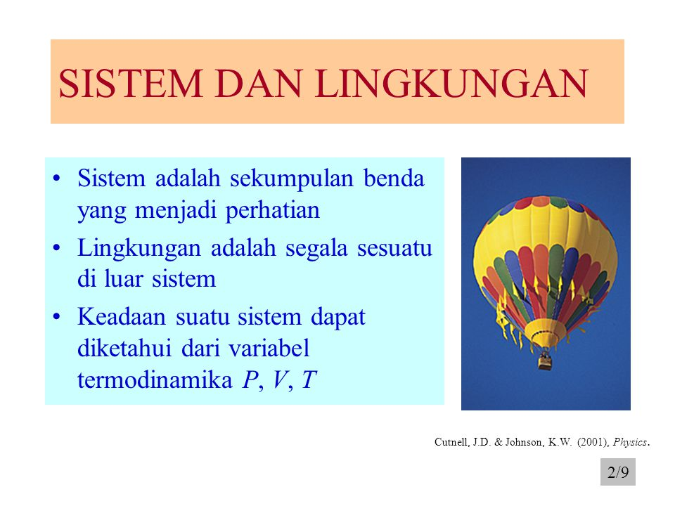 SISTEM DAN LINGKUNGAN Sistem adalah sekumpulan benda yang menjadi perhatian. Lingkungan adalah segala sesuatu di luar sistem.
