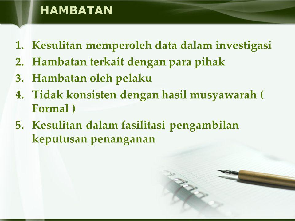 HAMBATAN Kesulitan memperoleh data dalam investigasi. Hambatan terkait dengan para pihak. Hambatan oleh pelaku.