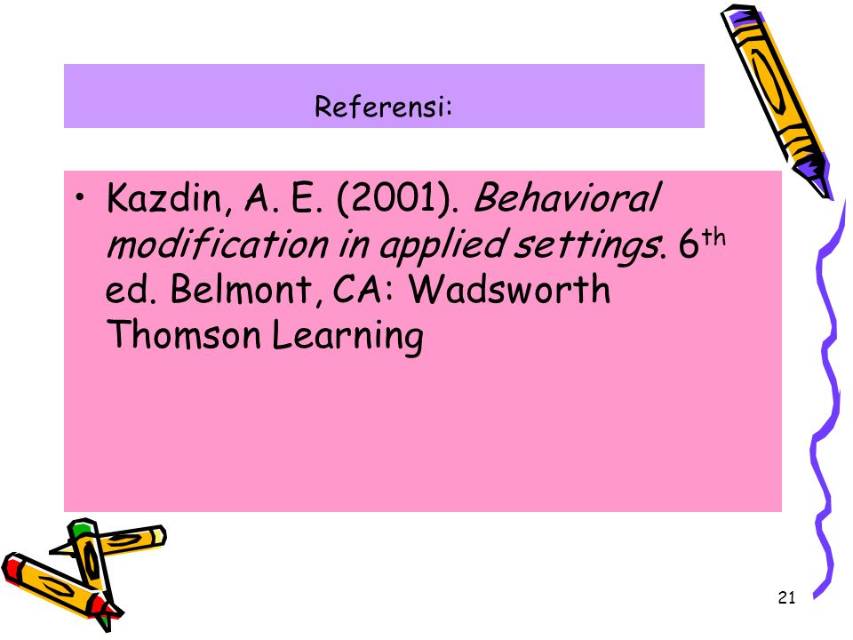 Referensi: Kazdin, A. E. (2001). Behavioral modification in applied settings.