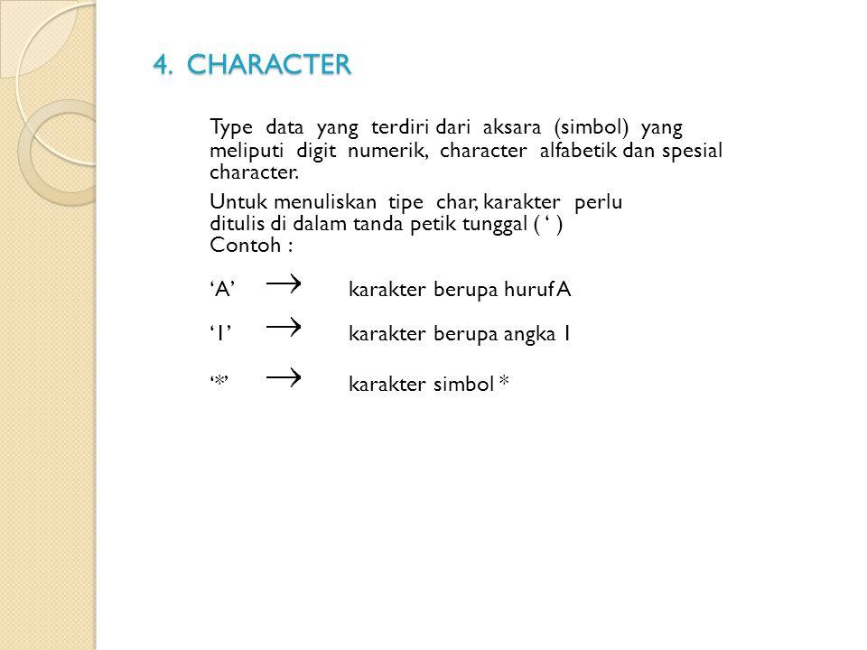 4. CHARACTER Type data yang terdiri dari aksara (simbol) yang meliputi digit numerik, character alfabetik dan spesial character.