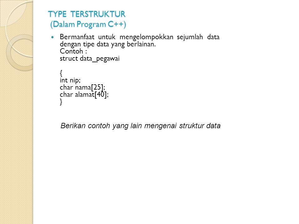 TYPE TERSTRUKTUR (Dalam Program C++)