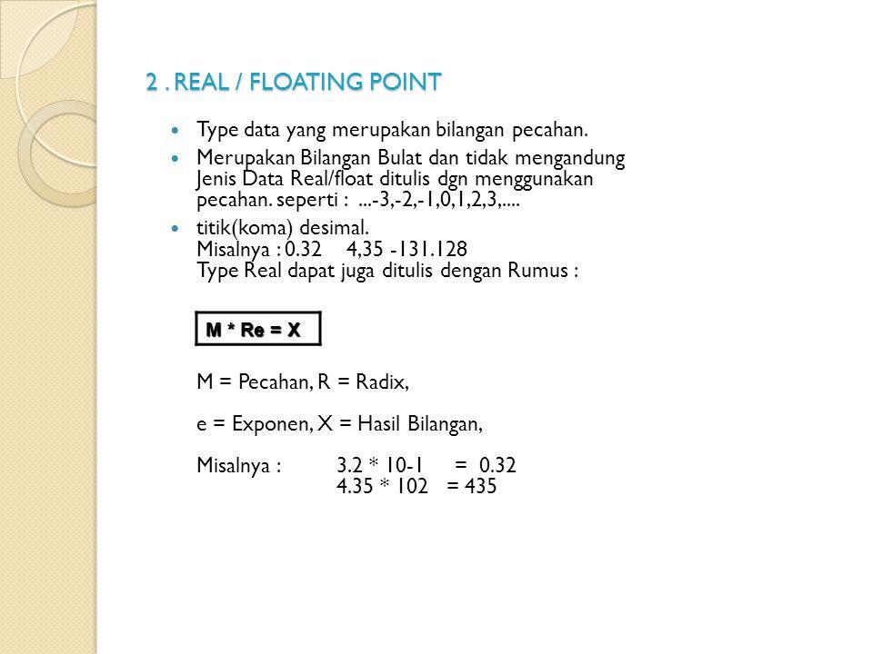2 . REAL / FLOATING POINT Type data yang merupakan bilangan pecahan.