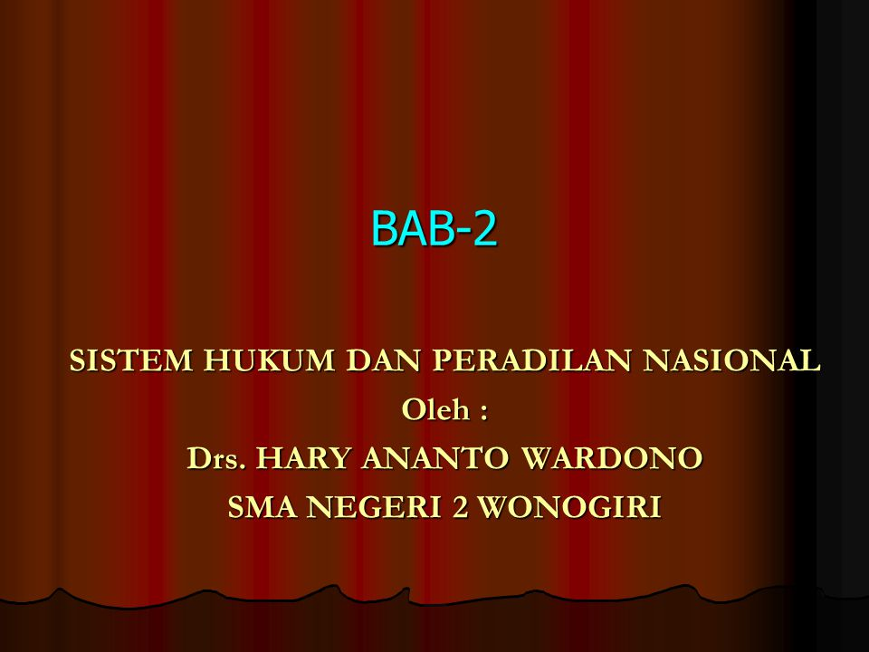 SISTEM HUKUM DAN PERADILAN NASIONAL Drs. HARY ANANTO WARDONO