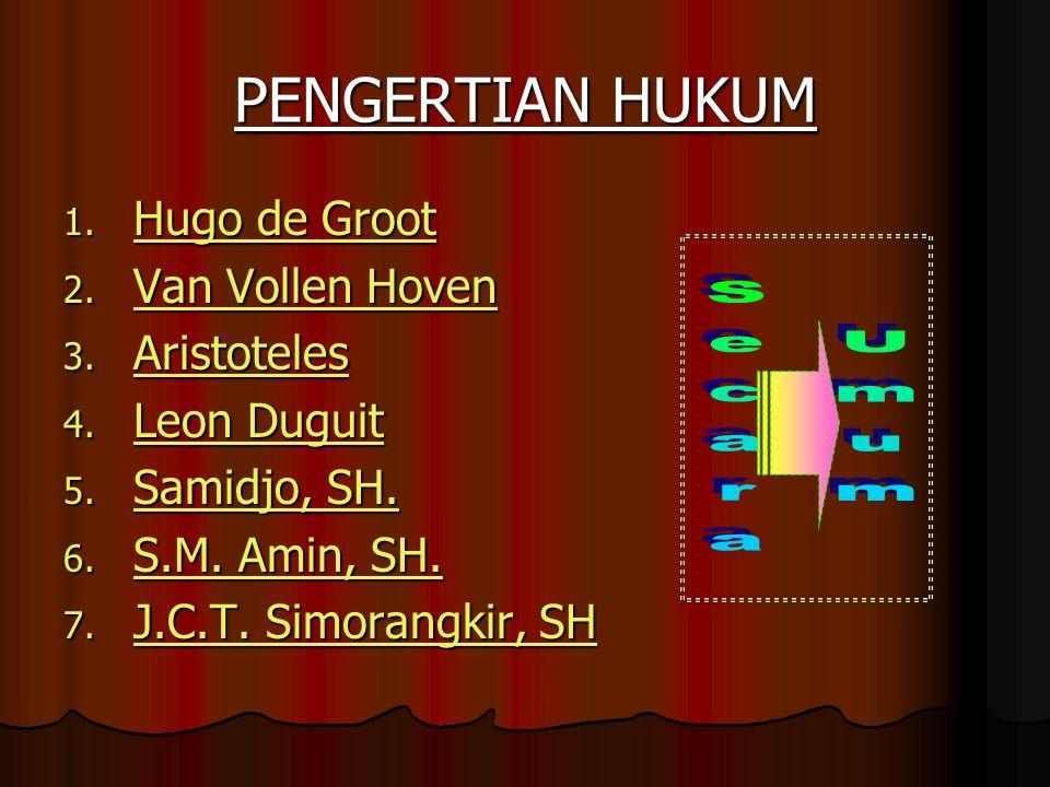 Secara Umum PENGERTIAN HUKUM Hugo de Groot Van Vollen Hoven