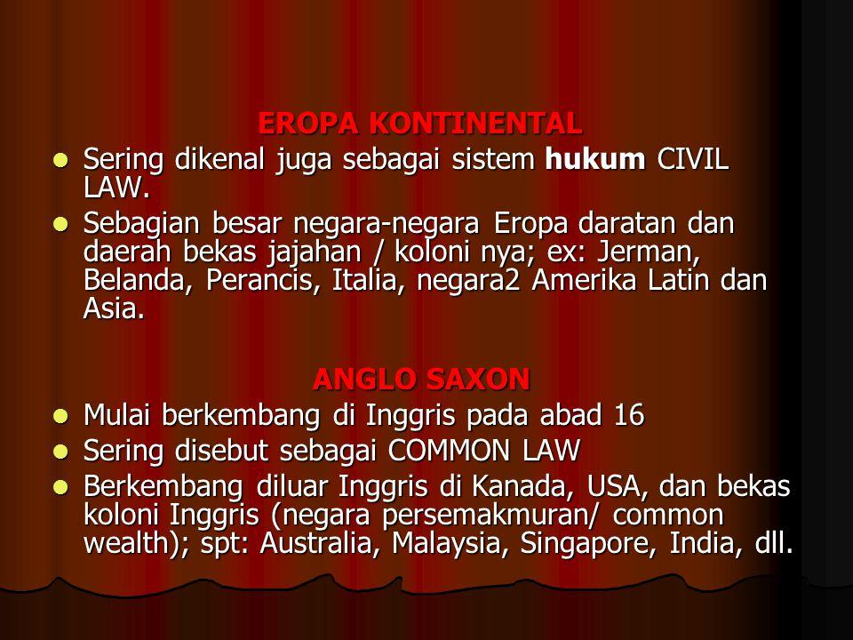 EROPA KONTINENTAL Sering dikenal juga sebagai sistem hukum CIVIL LAW.