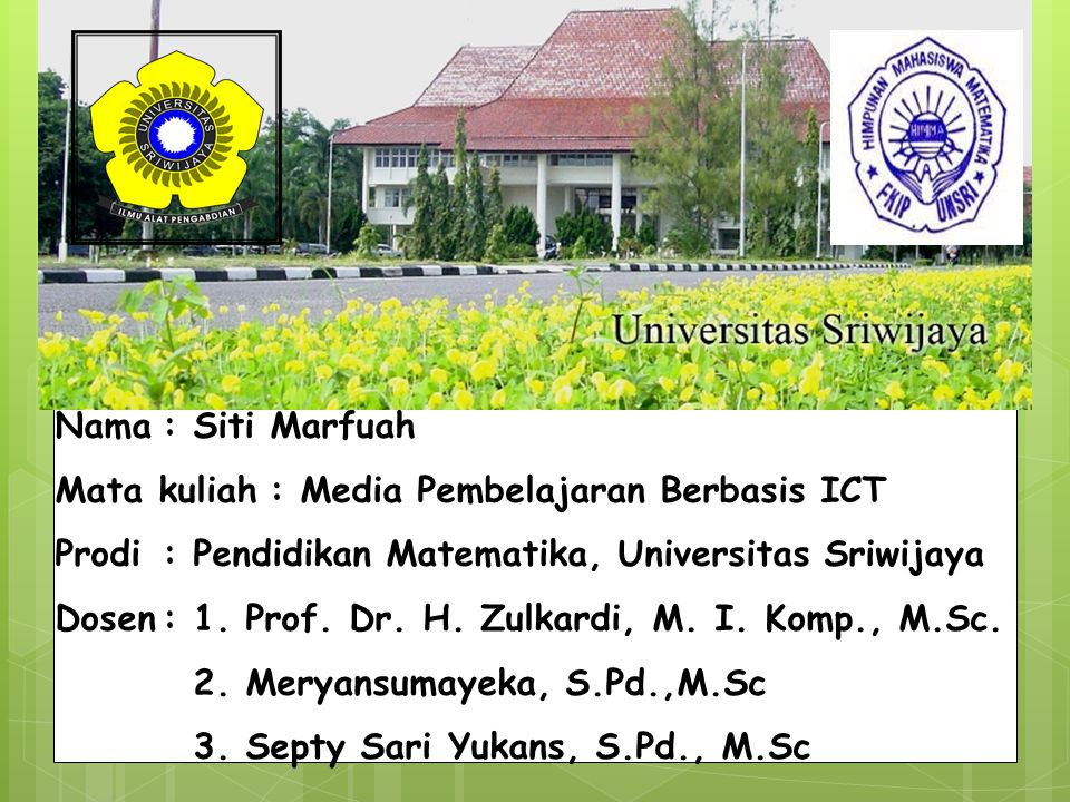 Nama : Siti Marfuah Mata kuliah : Media Pembelajaran Berbasis ICT. Prodi : Pendidikan Matematika, Universitas Sriwijaya.
