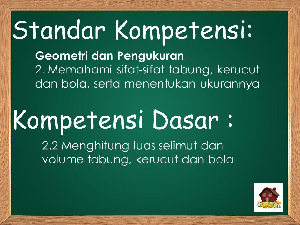 Standar Kompetensi: Kompetensi Dasar : Geometri dan Pengukuran