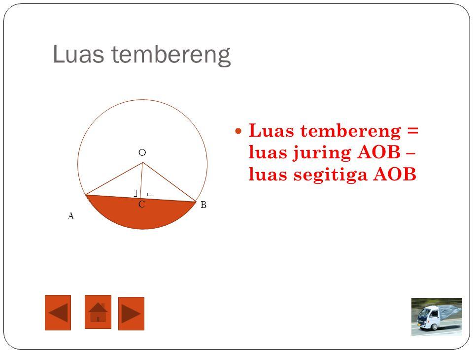 Luas tembereng Luas tembereng = luas juring AOB – luas segitiga AOB O