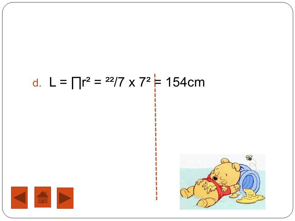 L = ∏r² = ²²/7 x 7² = 154cm