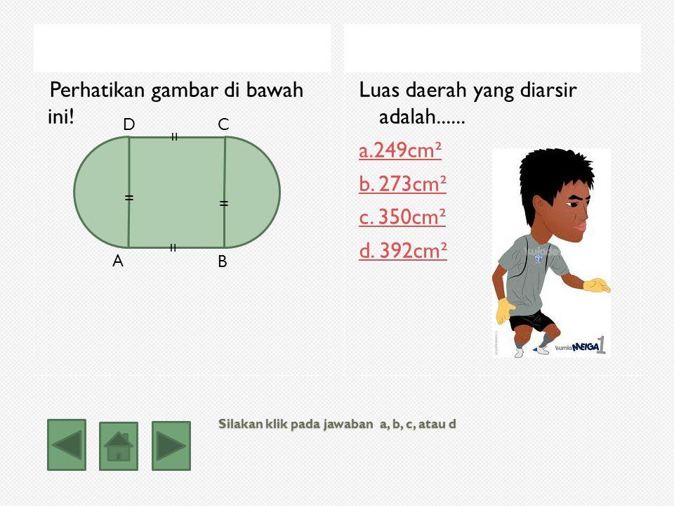 Silakan klik pada jawaban a, b, c, atau d
