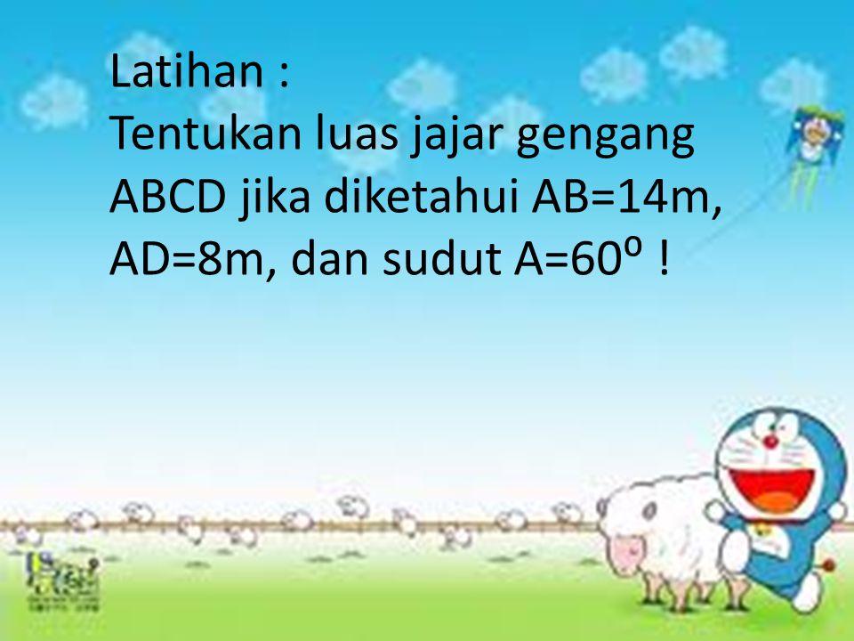 Latihan : Tentukan luas jajar gengang ABCD jika diketahui AB=14m, AD=8m, dan sudut A=60⁰ !