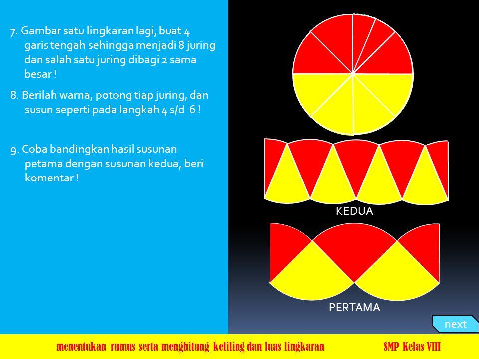 7. Gambar satu lingkaran lagi, buat 4 garis tengah sehingga menjadi 8 juring dan salah satu juring dibagi 2 sama besar !
