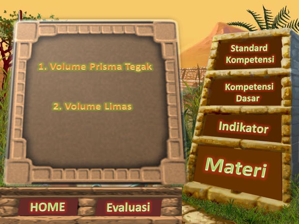 Materi Indikator HOME Evaluasi Mencari rumus volume prisma dan limas.