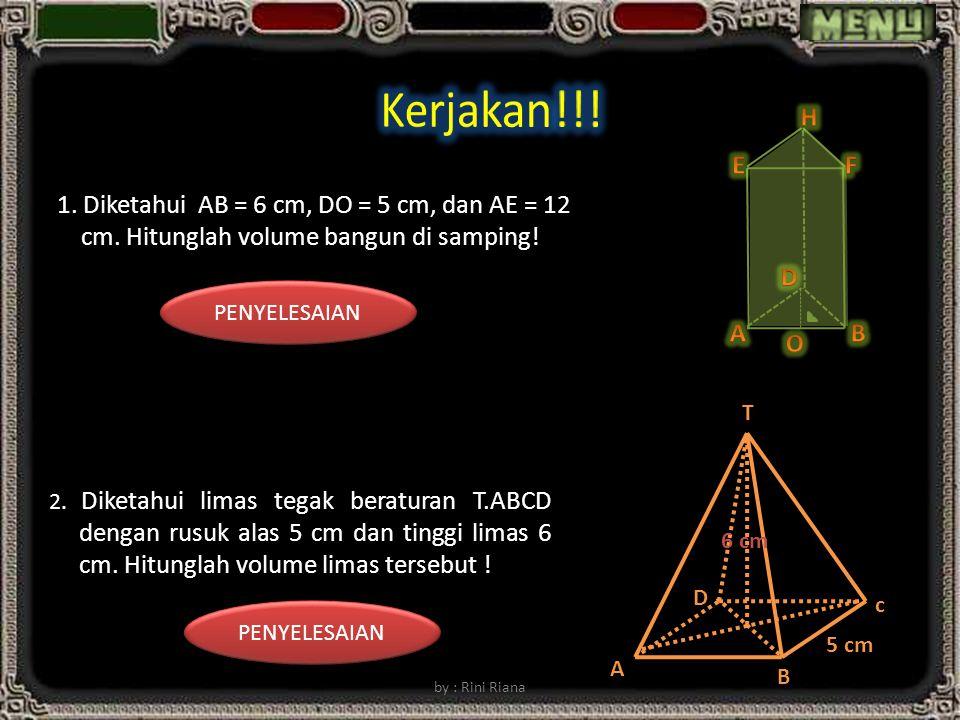 Kerjakan!!! A. B. D. E. F. H. O. 1. Diketahui AB = 6 cm, DO = 5 cm, dan AE = 12 cm. Hitunglah volume bangun di samping!
