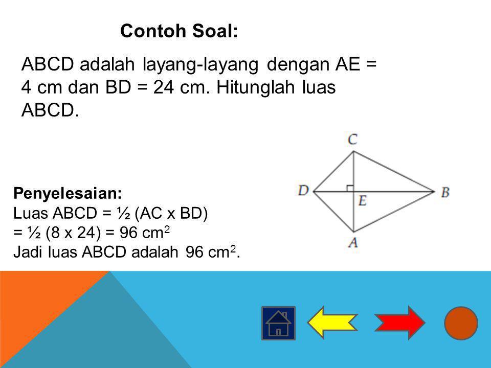 Contoh Soal: ABCD adalah layang-layang dengan AE = 4 cm dan BD = 24 cm. Hitunglah luas ABCD.