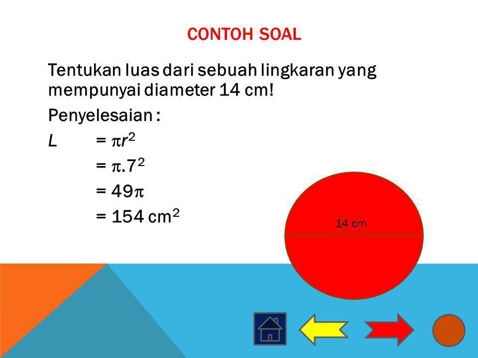 Contoh Soal Tentukan luas dari sebuah lingkaran yang mempunyai diameter 14 cm! Penyelesaian : L = r2 = .72 = 49 = 154 cm2