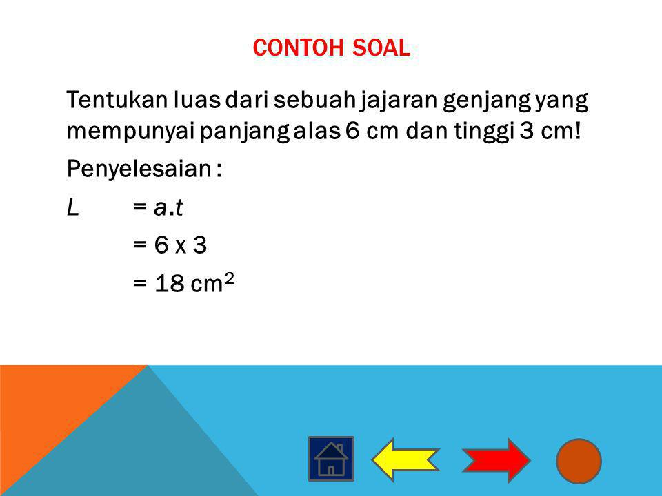 Contoh Soal Tentukan luas dari sebuah jajaran genjang yang mempunyai panjang alas 6 cm dan tinggi 3 cm.