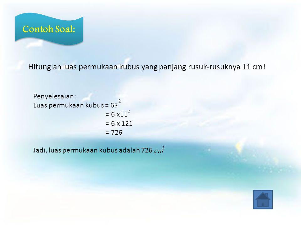 Contoh Soal: Hitunglah luas permukaan kubus yang panjang rusuk-rusuknya 11 cm! Penyelesaian: Luas permukaan kubus = 6.