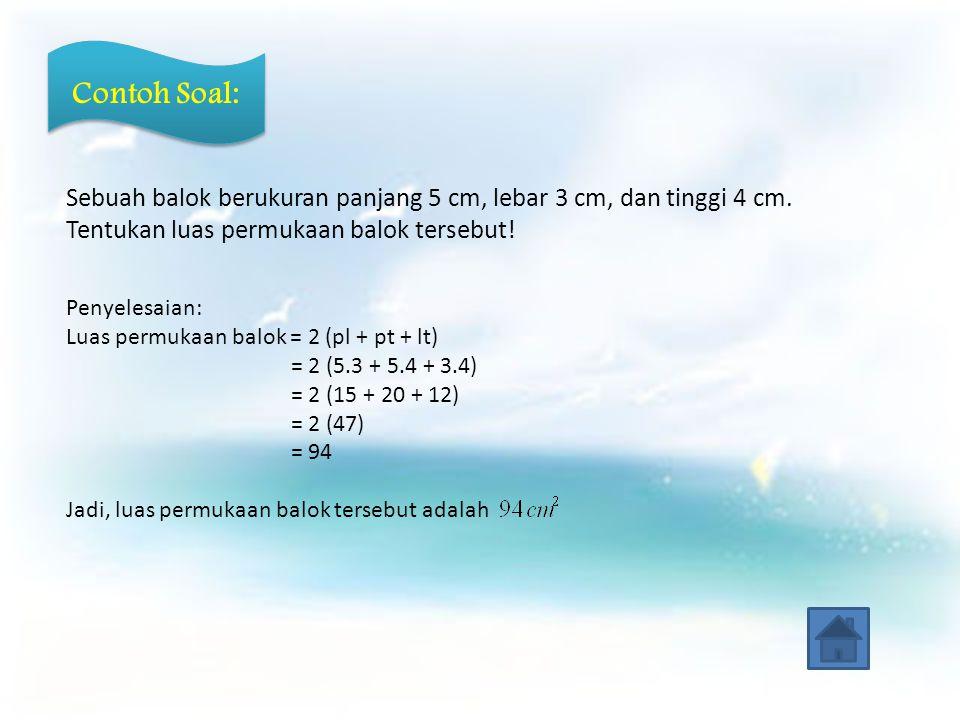 Contoh Soal: Sebuah balok berukuran panjang 5 cm, lebar 3 cm, dan tinggi 4 cm. Tentukan luas permukaan balok tersebut!