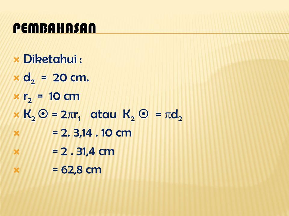 Pembahasan Diketahui : d2 = 20 cm. r2 = 10 cm