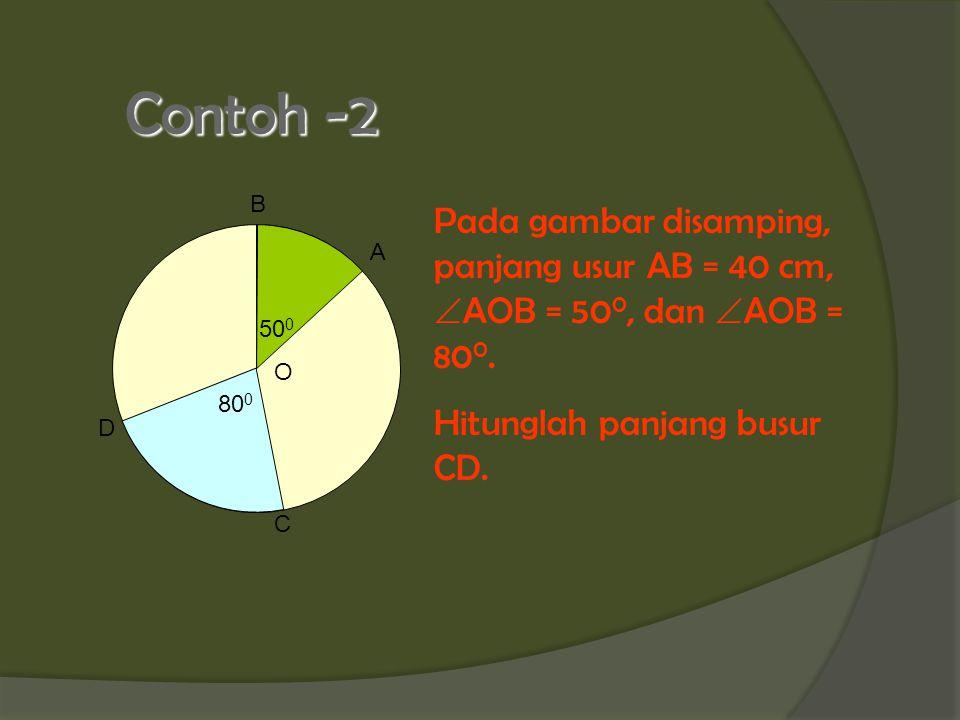 Contoh -2 O. D. C. A. B. 500. 800. Pada gambar disamping, panjang usur AB = 40 cm, AOB = 500, dan AOB = 800.