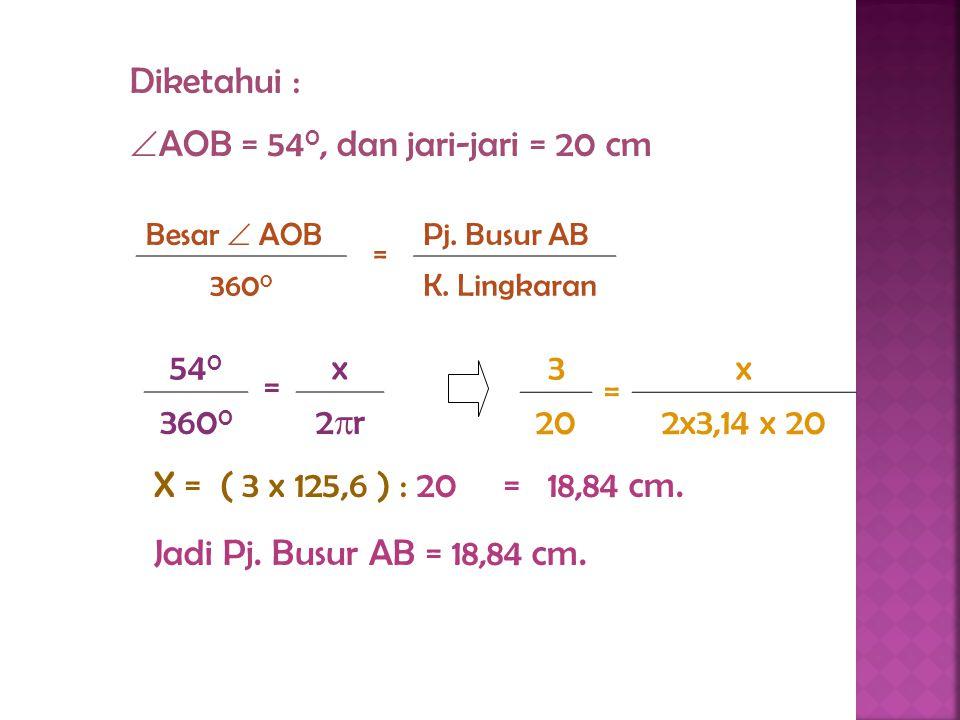 AOB = 540, dan jari-jari = 20 cm