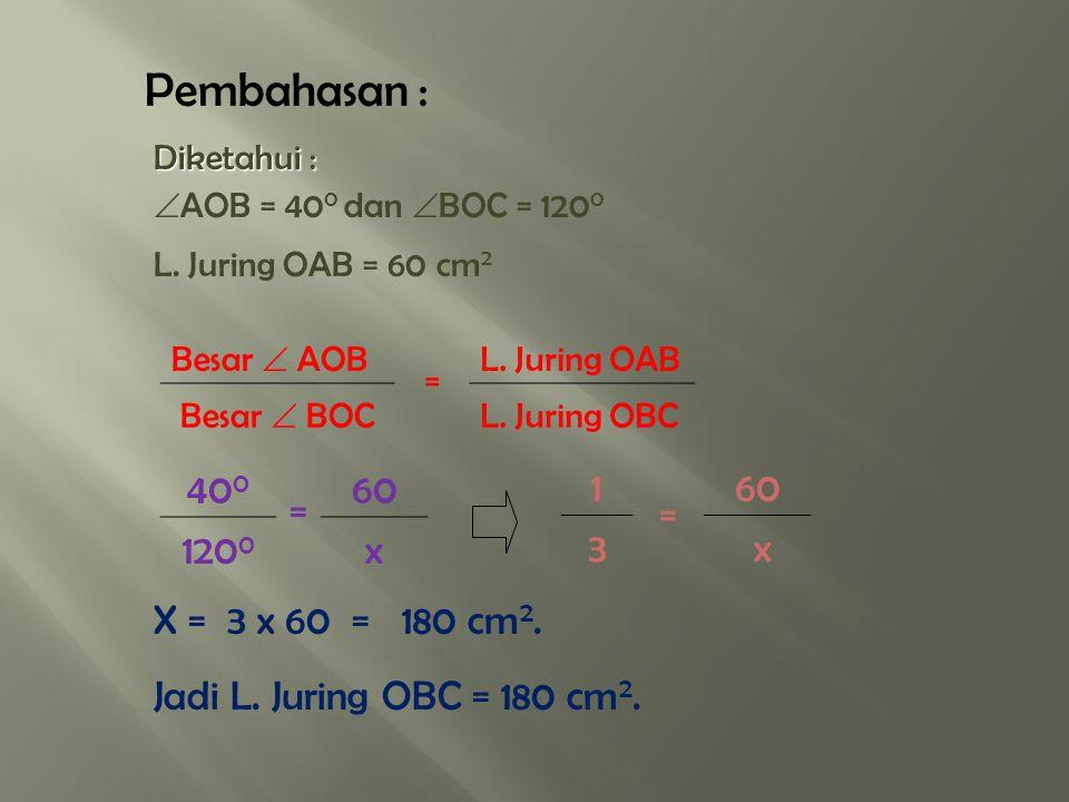 Pembahasan : 400 = 60 1200 x 1 = 60 3 x X = 3 x 60 = 180 cm2.