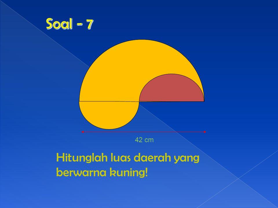Soal - 7 42 cm Hitunglah luas daerah yang berwarna kuning!