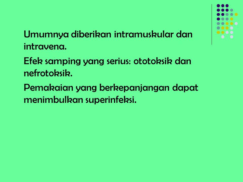 Umumnya diberikan intramuskular dan intravena.