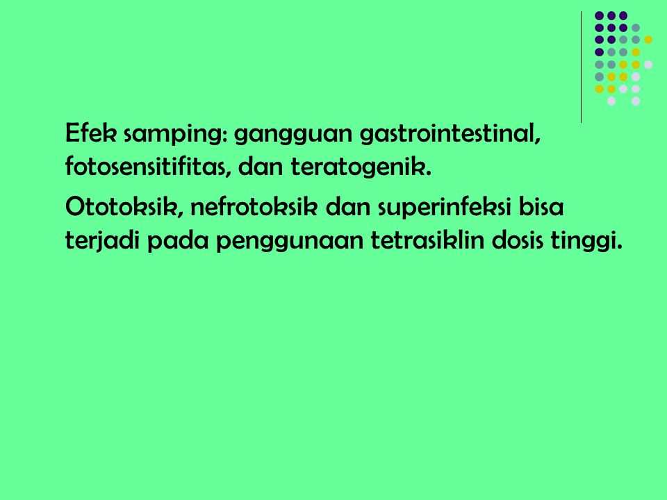 Efek samping: gangguan gastrointestinal, fotosensitifitas, dan teratogenik.