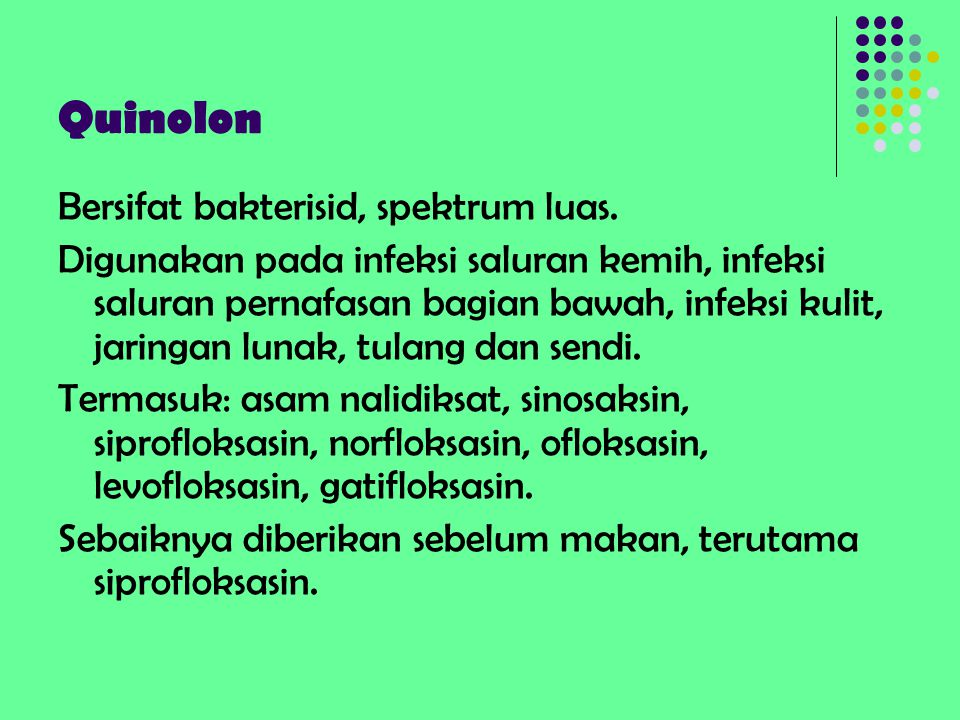Quinolon Bersifat bakterisid, spektrum luas.