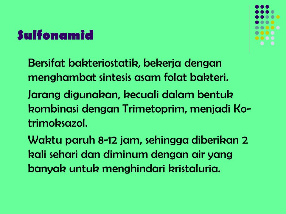 Sulfonamid Bersifat bakteriostatik, bekerja dengan menghambat sintesis asam folat bakteri.