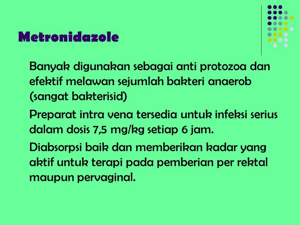 Metronidazole Banyak digunakan sebagai anti protozoa dan efektif melawan sejumlah bakteri anaerob (sangat bakterisid)