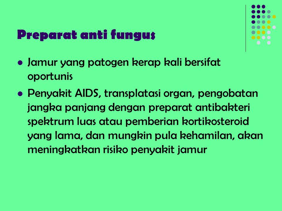 Preparat anti fungus Jamur yang patogen kerap kali bersifat oportunis
