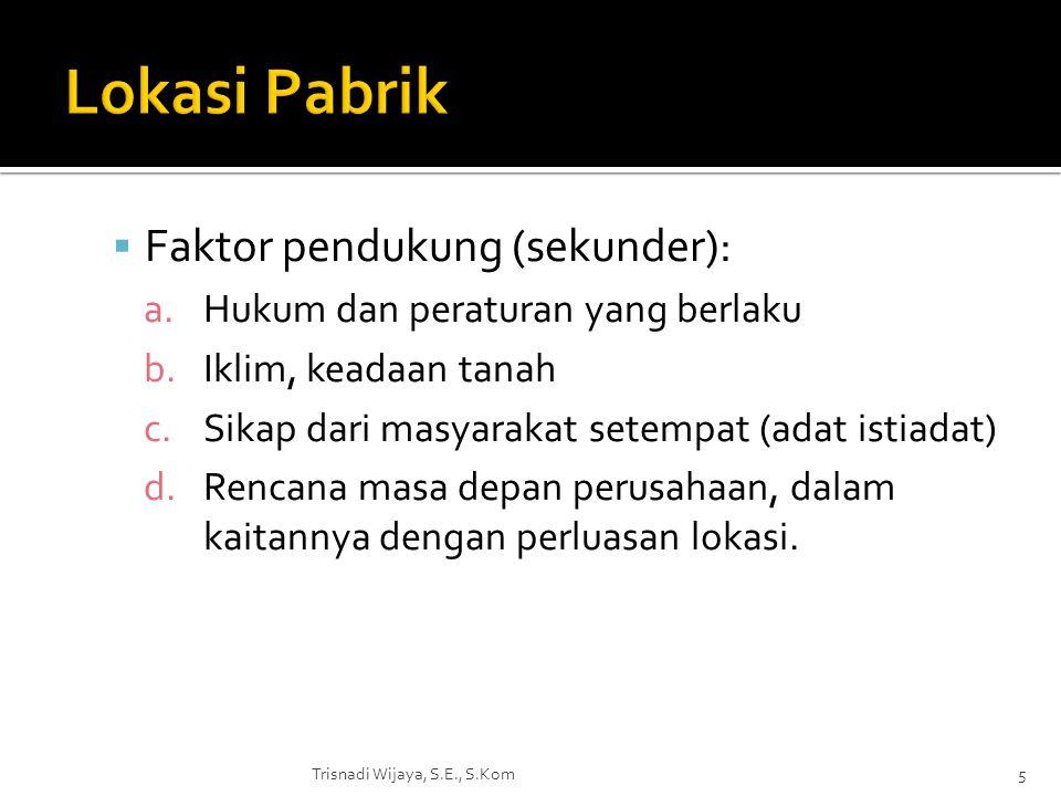 Lokasi Pabrik Faktor pendukung (sekunder):