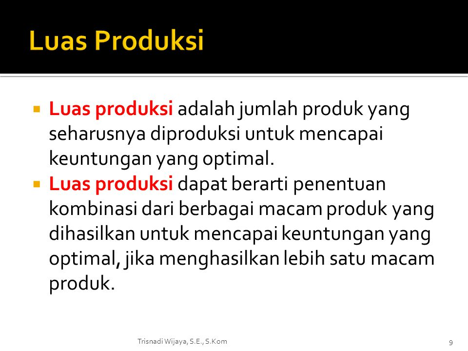 Luas Produksi Luas produksi adalah jumlah produk yang seharusnya diproduksi untuk mencapai keuntungan yang optimal.